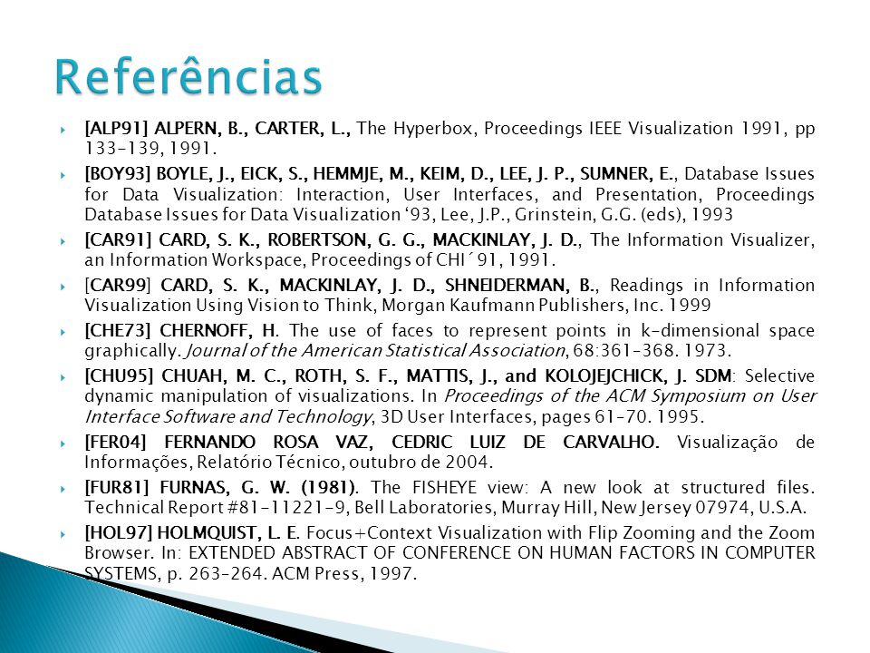 Referências [ALP91] ALPERN, B., CARTER, L., The Hyperbox, Proceedings IEEE Visualization 1991, pp 133-139, 1991.